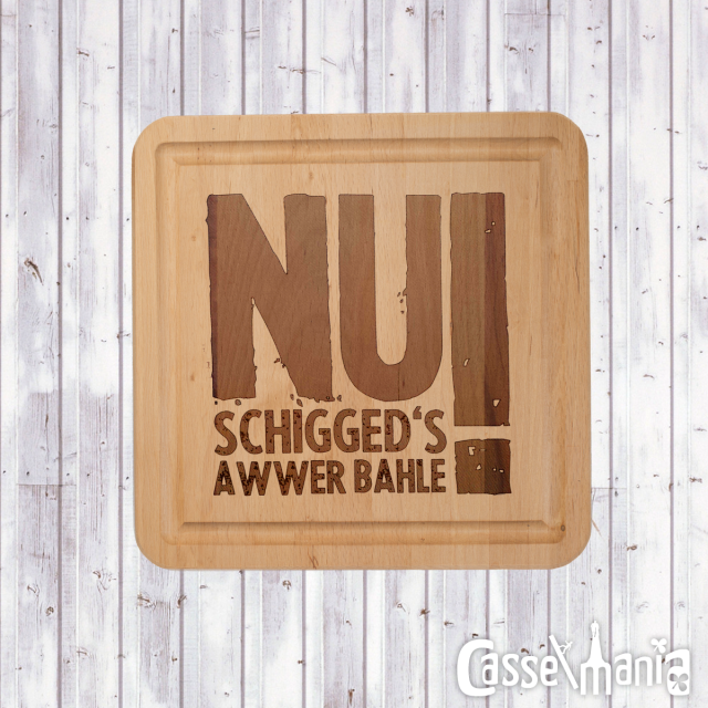 "Brettchen ""Nu schiggets awer bahle"""