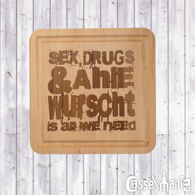"Brettchen ""Sex drugs and Ahle Wurscht is all we need"""